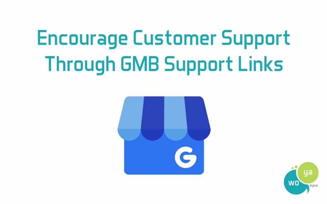 Encourage Customer Support Through Google My Business Support Links